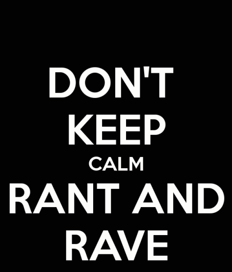 dont-keep-calm-rant-and-rave